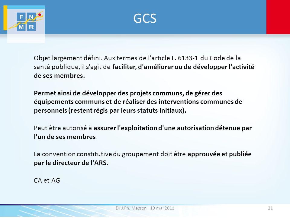 GCS Dr J.Ph. Masson 19 mai 201121 Objet largement défini. Aux termes de l'article L. 6133-1 du Code de la santé publique, il s'agit de faciliter, d'am