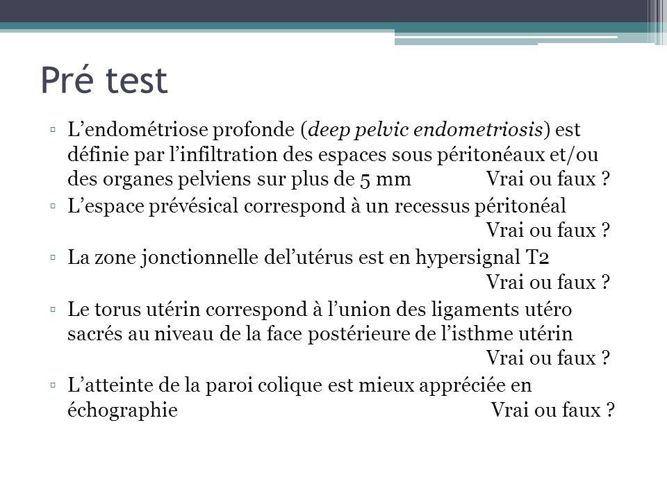 Pré test Lendométriose profonde (deep pelvic endometriosis) est définie par linfiltration des espaces sous péritonéaux et/ou des organes pelviens sur
