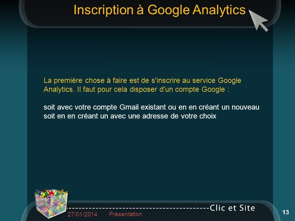 Inscription à Google Analytics La première chose à faire est de s inscrire au service Google Analytics.