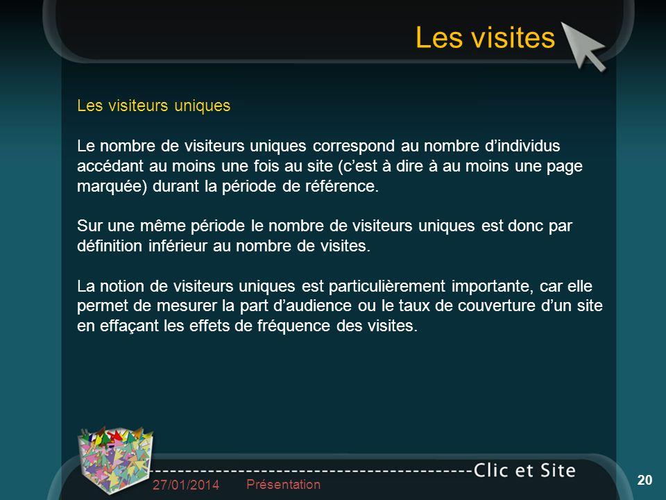 Les visites Les visiteurs uniques Le nombre de visiteurs uniques correspond au nombre dindividus accédant au moins une fois au site (cest à dire à au moins une page marquée) durant la période de référence.