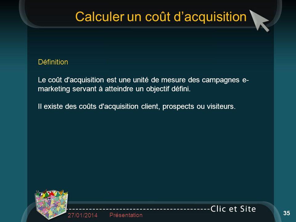 Calculer un coût dacquisition Définition Le coût d acquisition est une unité de mesure des campagnes e- marketing servant à atteindre un objectif défini.