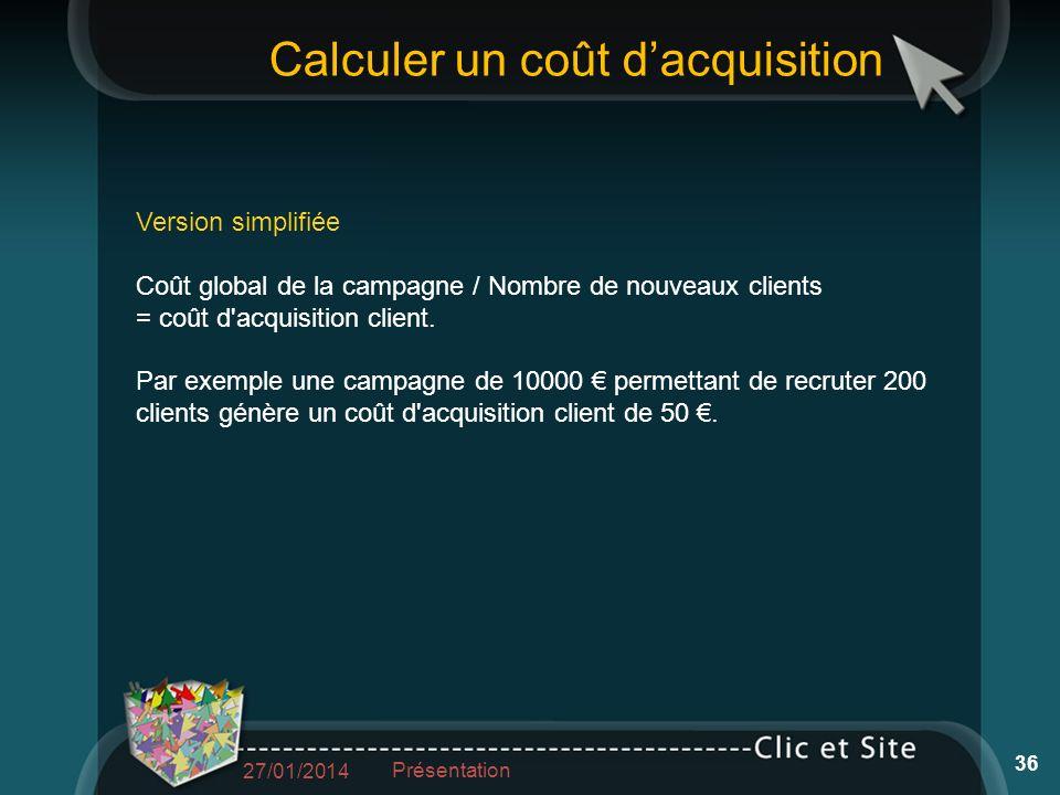 Calculer un coût dacquisition Version simplifiée Coût global de la campagne / Nombre de nouveaux clients = coût d acquisition client.