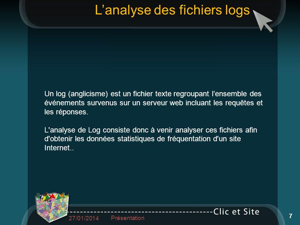 Lanalyse des fichiers logs Un log (anglicisme) est un fichier texte regroupant lensemble des événements survenus sur un serveur web incluant les requêtes et les réponses.