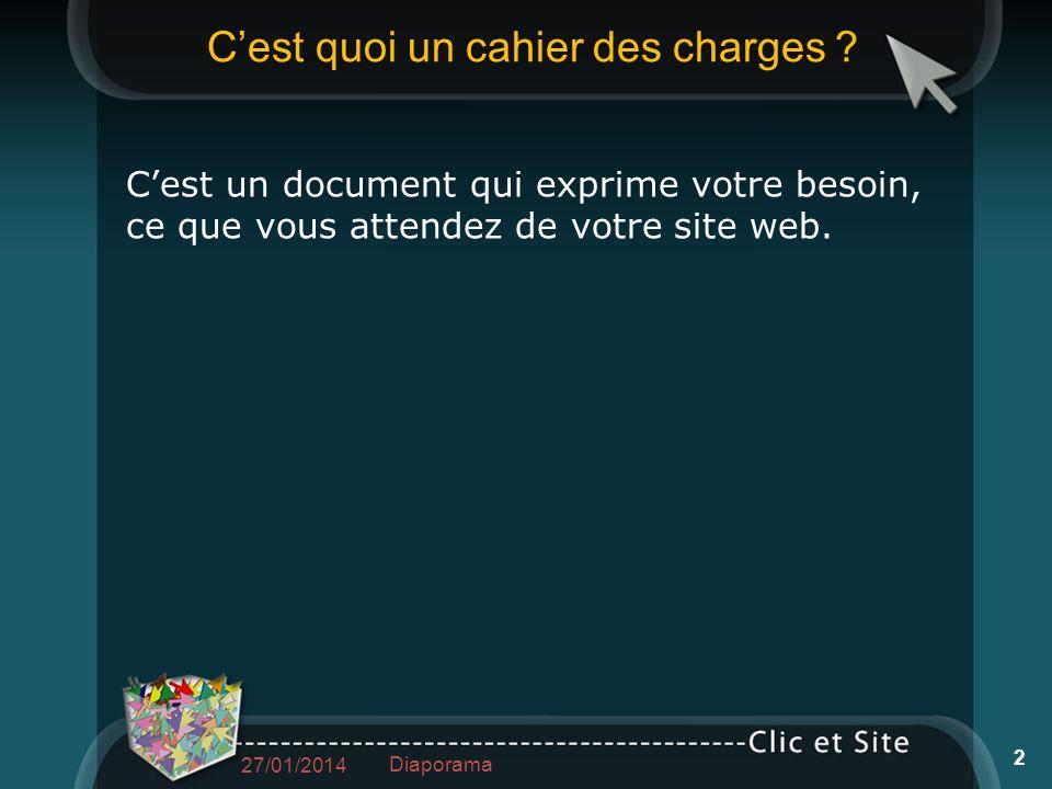 Cest quoi un cahier des charges ? Cest un document qui exprime votre besoin, ce que vous attendez de votre site web. 27/01/2014 Diaporama 2