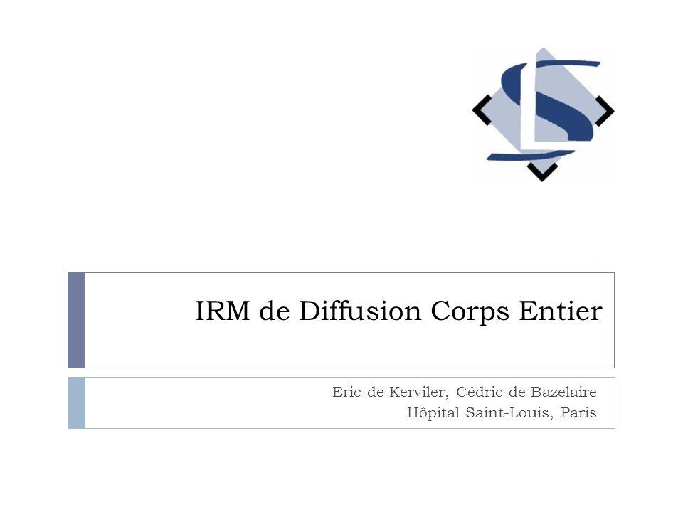 IRM de Diffusion Corps Entier Eric de Kerviler, Cédric de Bazelaire Hôpital Saint-Louis, Paris