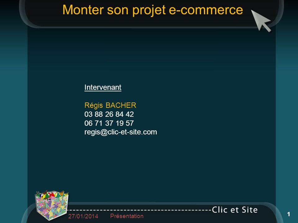 Intervenant Régis BACHER 03 88 26 84 42 06 71 37 19 57 regis@clic-et-site.com Monter son projet e-commerce 27/01/2014 Présentation 1