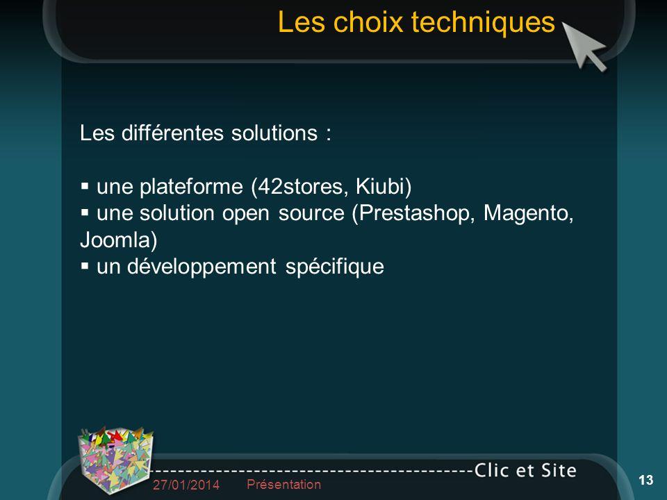 Les différentes solutions : une plateforme (42stores, Kiubi) une solution open source (Prestashop, Magento, Joomla) un développement spécifique Les ch