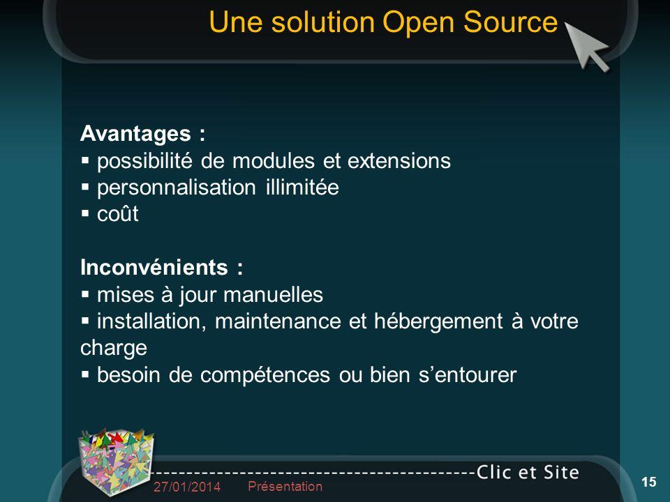 Avantages : possibilité de modules et extensions personnalisation illimitée coût Inconvénients : mises à jour manuelles installation, maintenance et h