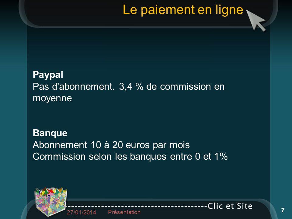 Paypal Pas d'abonnement. 3,4 % de commission en moyenne Banque Abonnement 10 à 20 euros par mois Commission selon les banques entre 0 et 1% Le paiemen