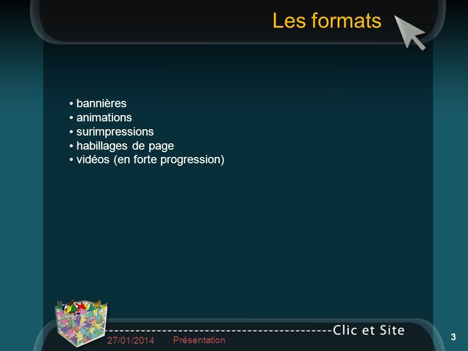 bannières animations surimpressions habillages de page vidéos (en forte progression) Les formats 27/01/2014 Présentation 3