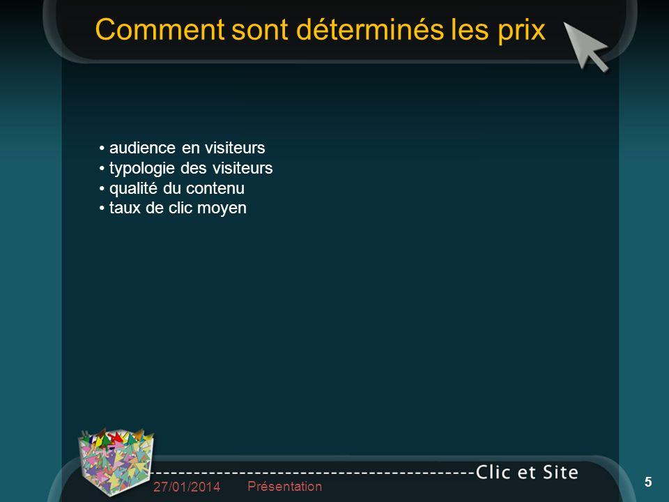 audience en visiteurs typologie des visiteurs qualité du contenu taux de clic moyen Comment sont déterminés les prix 27/01/2014 Présentation 5