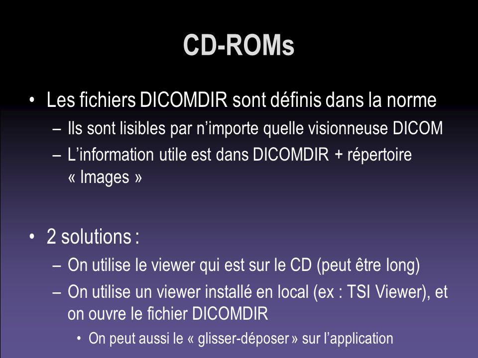 CD-ROMs Les fichiers DICOMDIR sont définis dans la norme –Ils sont lisibles par nimporte quelle visionneuse DICOM –Linformation utile est dans DICOMDI