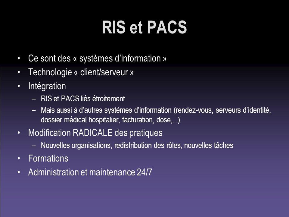 RIS et PACS Ce sont des « systèmes dinformation » Technologie « client/serveur » Intégration –RIS et PACS liés étroitement –Mais aussi à dautres systè