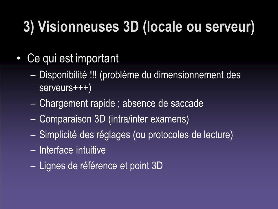 3) Visionneuses 3D (locale ou serveur) Ce qui est important –Disponibilité !!! (problème du dimensionnement des serveurs+++) –Chargement rapide ; abse