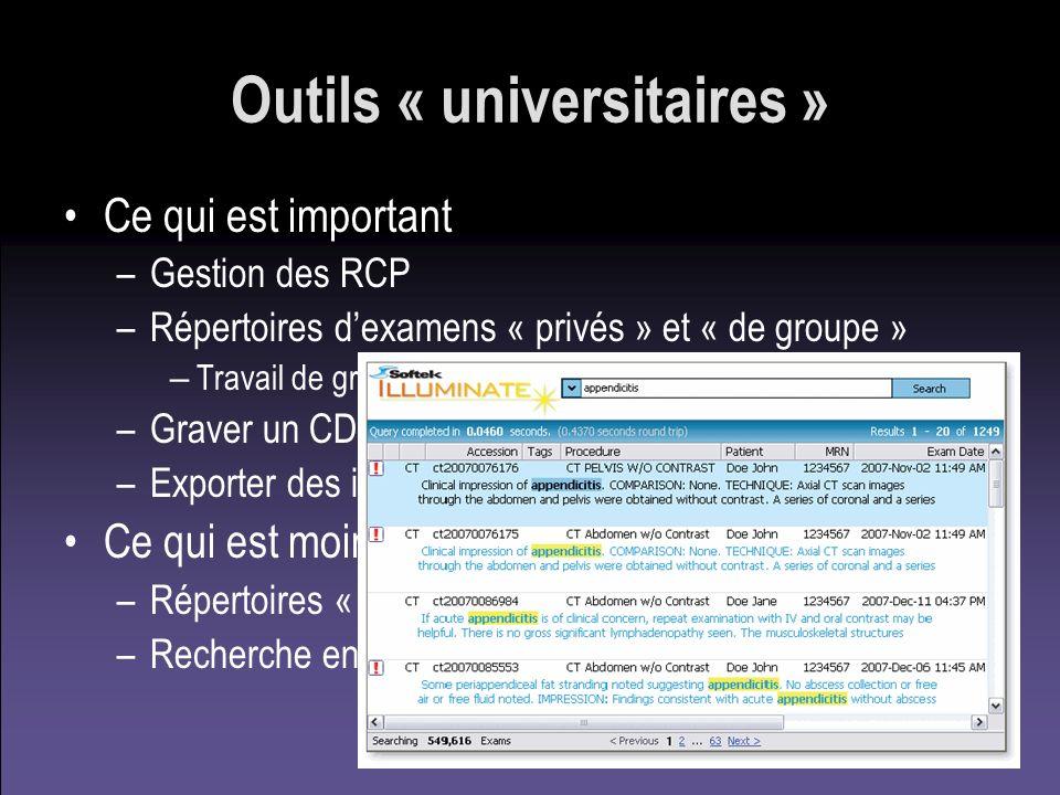 Outils « universitaires » Ce qui est important –Gestion des RCP –Répertoires dexamens « privés » et « de groupe » – Travail de groupe (partage entre 2