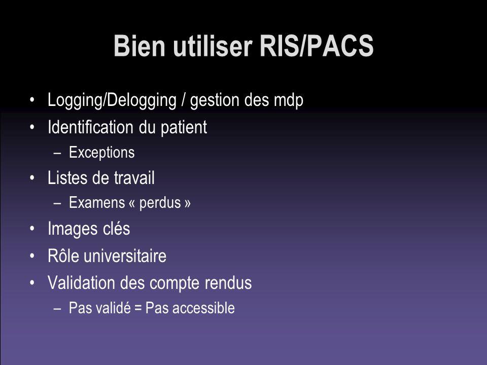 Bien utiliser RIS/PACS Logging/Delogging / gestion des mdp Identification du patient –Exceptions Listes de travail –Examens « perdus » Images clés Rôl
