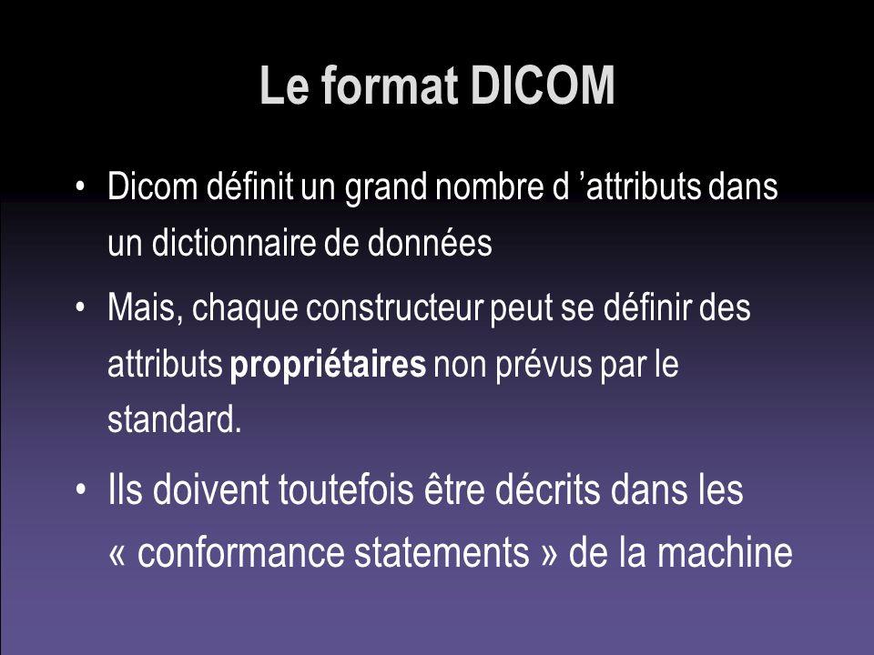 Le format DICOM Dicom définit un grand nombre d attributs dans un dictionnaire de données Mais, chaque constructeur peut se définir des attributs prop