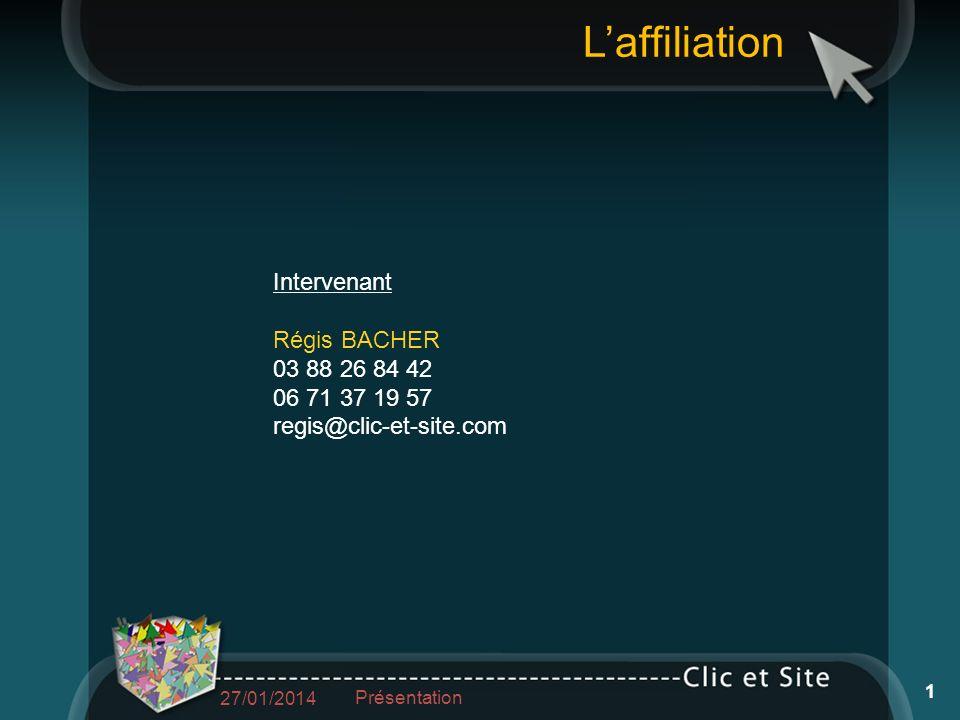 Intervenant Régis BACHER 03 88 26 84 42 06 71 37 19 57 regis@clic-et-site.com Laffiliation 27/01/2014 Présentation 1