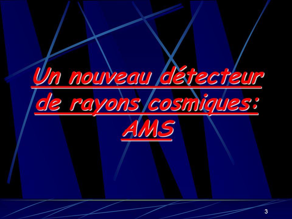 3 Un nouveau détecteur de rayons cosmiques: AMS