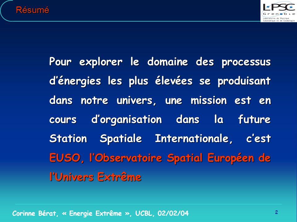 2 Corinne Bérat, « Energie Extrême », UCBL, 02/02/04Résumé Pour explorer le domaine des processus dénergies les plus élevées se produisant dans notre