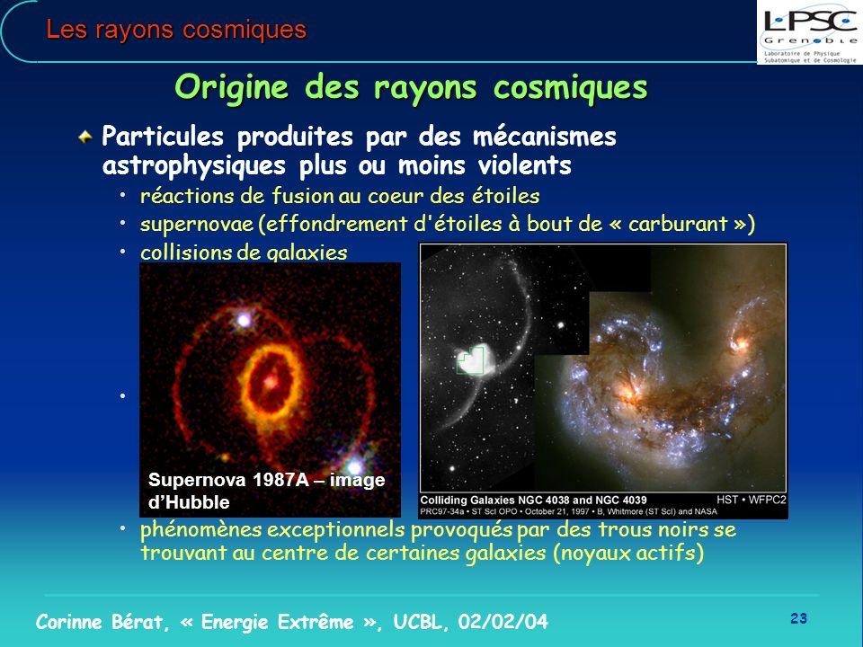 23 Corinne Bérat, « Energie Extrême », UCBL, 02/02/04 Origine des rayons cosmiques Particules produites par des mécanismes astrophysiques plus ou moin