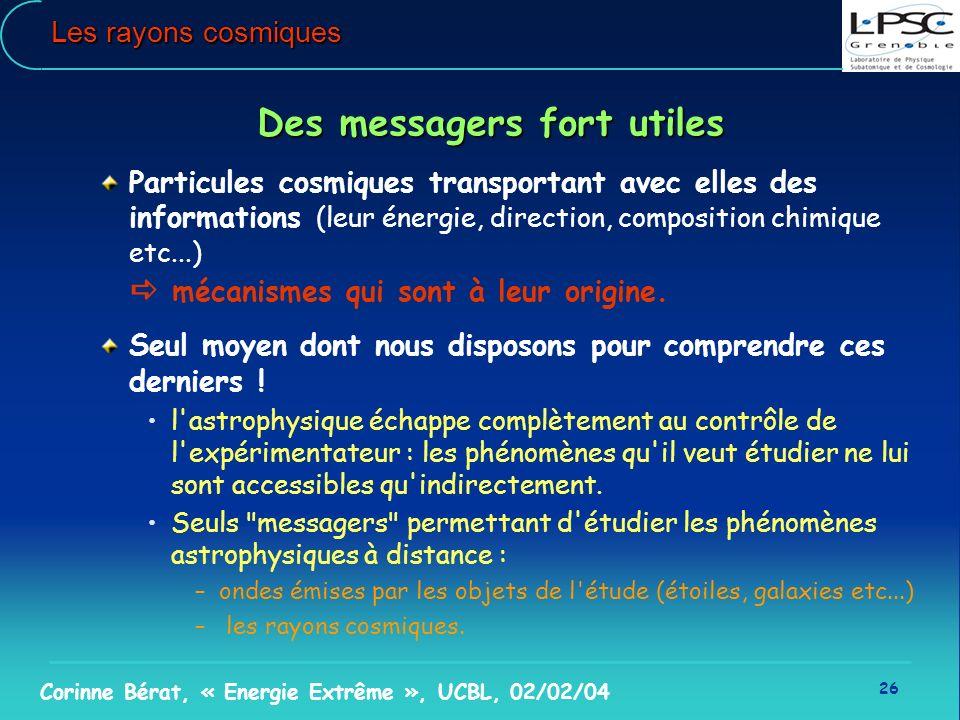 26 Corinne Bérat, « Energie Extrême », UCBL, 02/02/04 Les rayons cosmiques Des messagers fort utiles Particules cosmiques transportant avec elles des