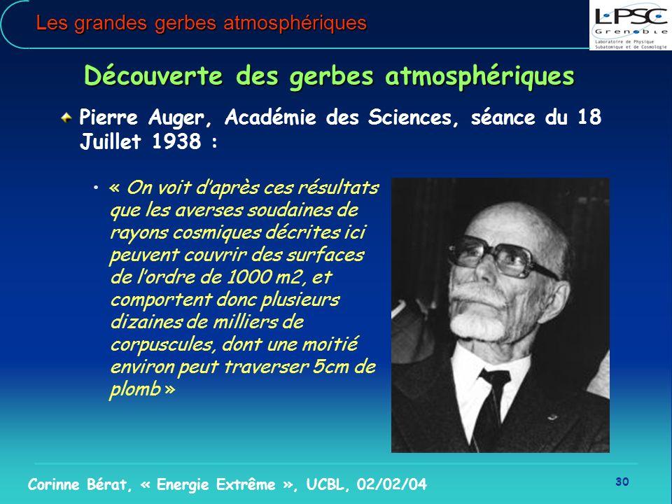 30 Corinne Bérat, « Energie Extrême », UCBL, 02/02/04 Les grandes gerbes atmosphériques Découverte des gerbes atmosphériques Pierre Auger, Académie de
