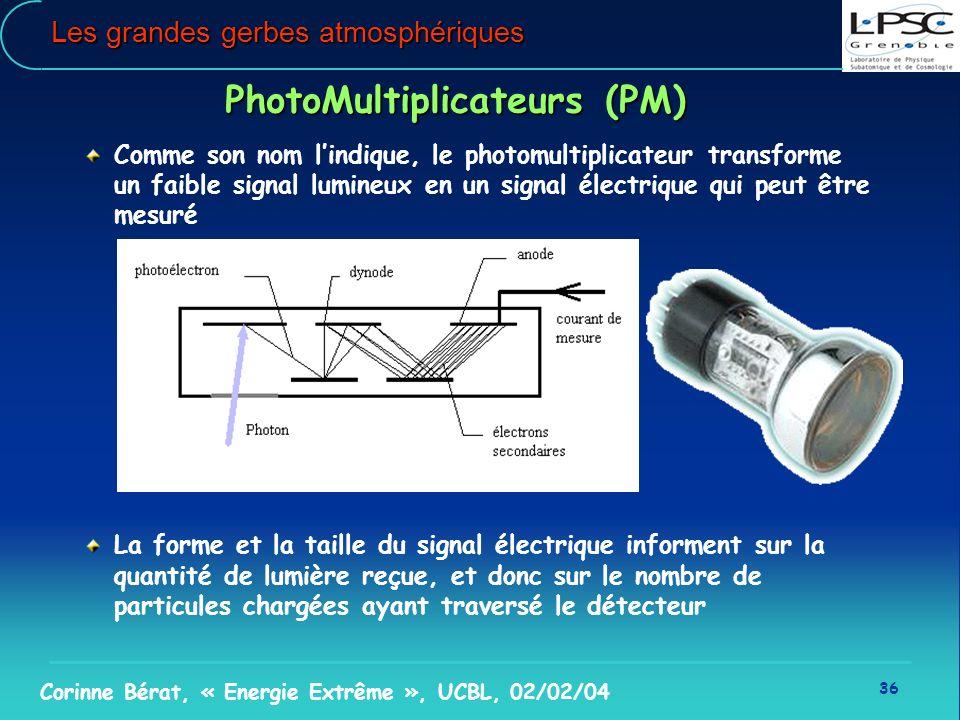 36 Corinne Bérat, « Energie Extrême », UCBL, 02/02/04 Les grandes gerbes atmosphériques PhotoMultiplicateurs (PM) Comme son nom lindique, le photomult