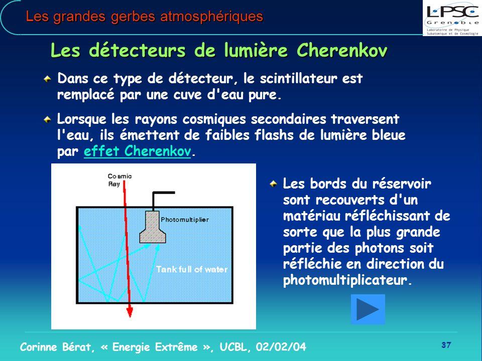 37 Corinne Bérat, « Energie Extrême », UCBL, 02/02/04 Les grandes gerbes atmosphériques Les détecteurs de lumière Cherenkov Dans ce type de détecteur,