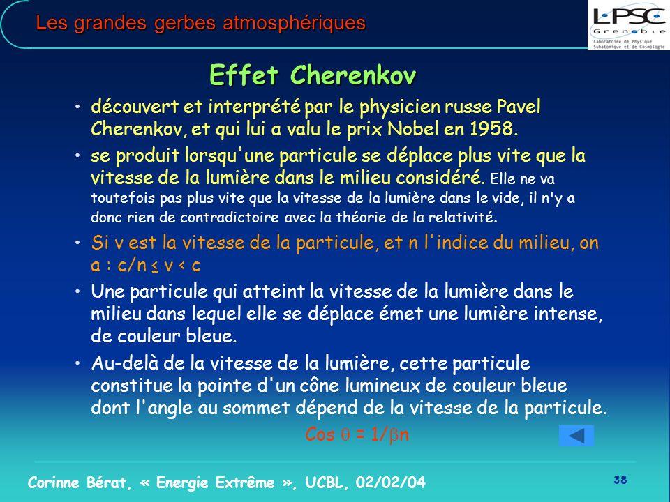 38 Corinne Bérat, « Energie Extrême », UCBL, 02/02/04 Les grandes gerbes atmosphériques Effet Cherenkov Effet Cherenkov découvert et interprété par le