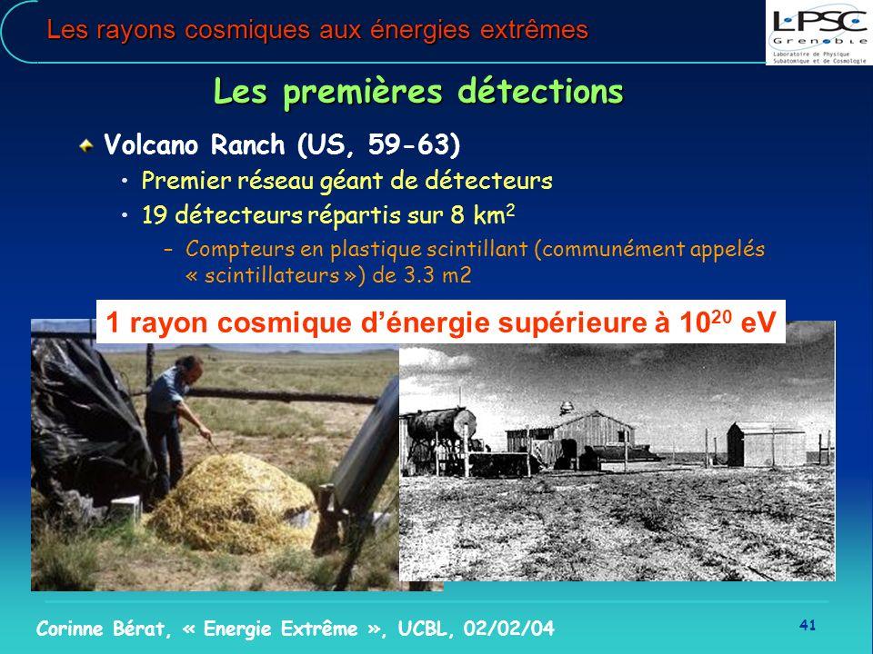 41 Corinne Bérat, « Energie Extrême », UCBL, 02/02/04 Les rayons cosmiques aux énergies extrêmes Les premières détections Volcano Ranch (US, 59-63) Pr