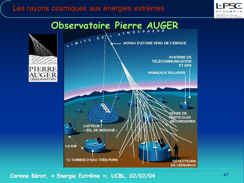 47 Corinne Bérat, « Energie Extrême », UCBL, 02/02/04 Les rayons cosmiques aux énergies extrêmes Observatoire Pierre AUGER