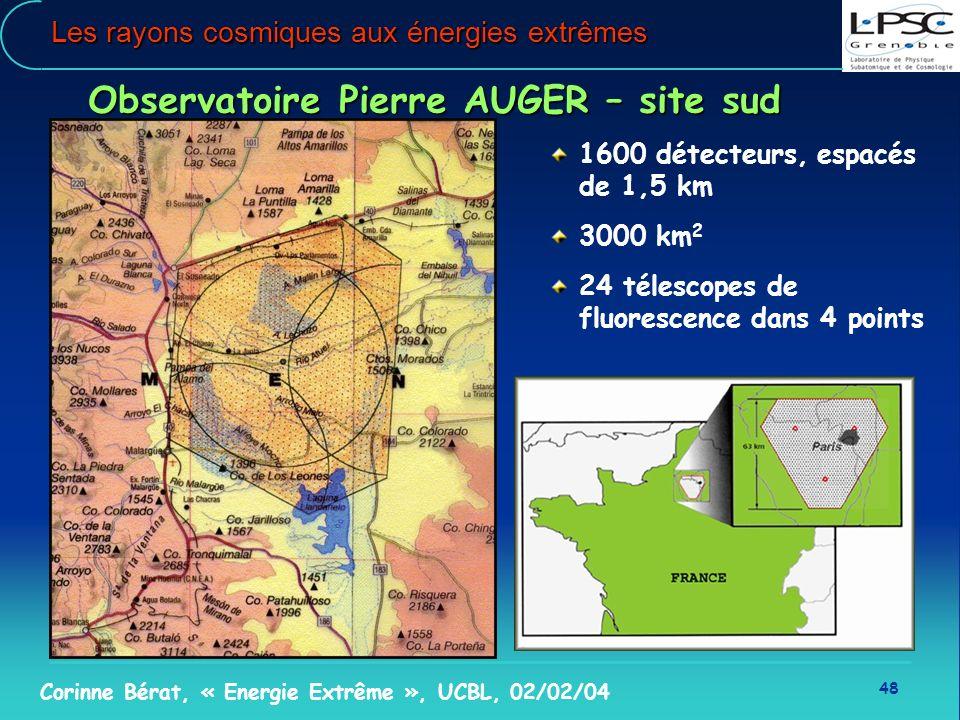48 Corinne Bérat, « Energie Extrême », UCBL, 02/02/04 Les rayons cosmiques aux énergies extrêmes Observatoire Pierre AUGER – site sud 1600 détecteurs,