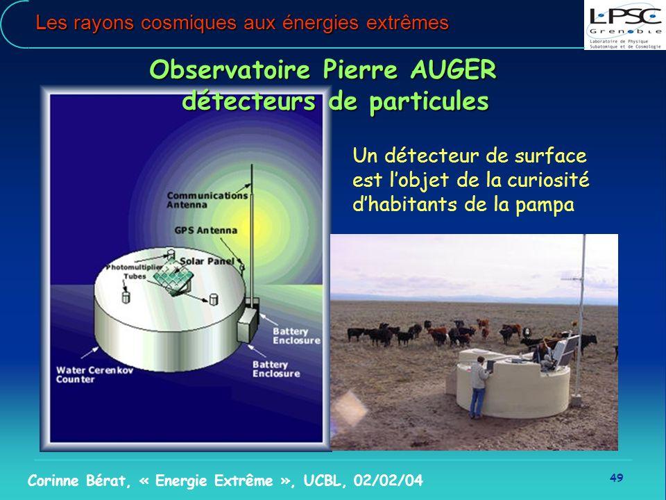 49 Corinne Bérat, « Energie Extrême », UCBL, 02/02/04 Les rayons cosmiques aux énergies extrêmes Observatoire Pierre AUGER détecteurs de particules Un