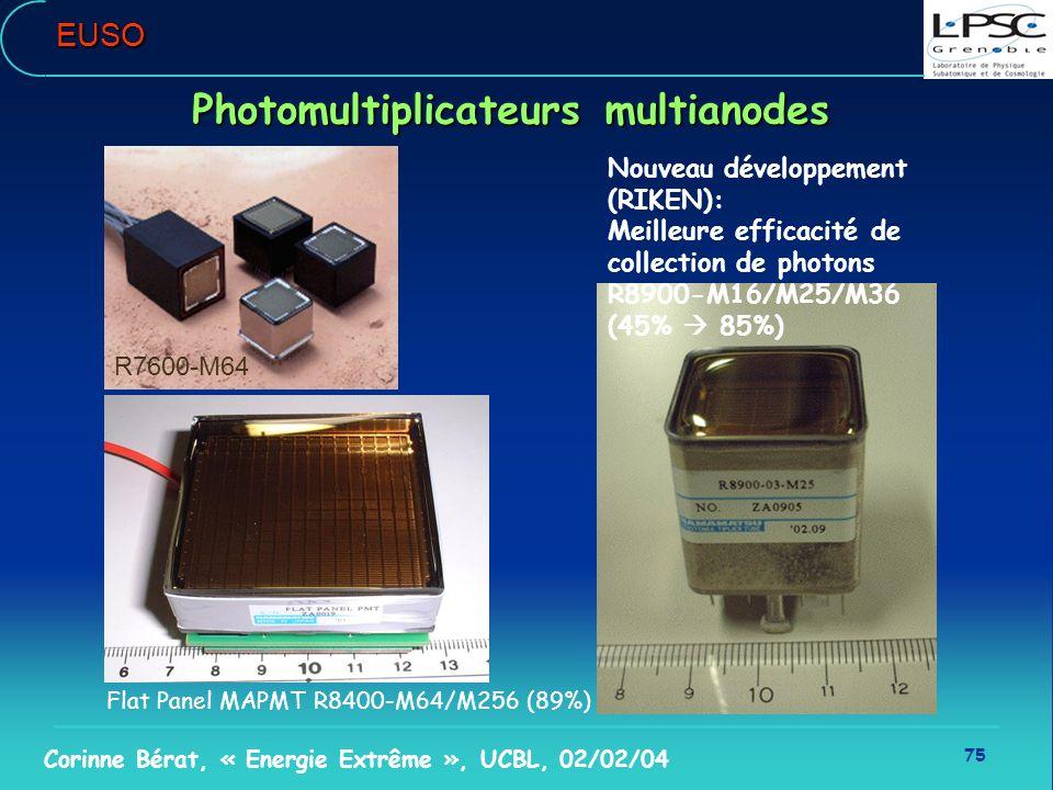 75 Corinne Bérat, « Energie Extrême », UCBL, 02/02/04EUSO Photomultiplicateurs multianodes R7600-M64 Flat Panel MAPMT R8400-M64/M256 (89%) Nouveau dév