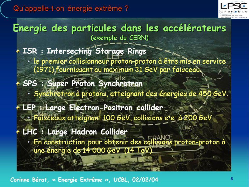8 Corinne Bérat, « Energie Extrême », UCBL, 02/02/04 Quappelle-t-on énergie extrême ? Energie des particules dans les accélérateurs (exemple du CERN)