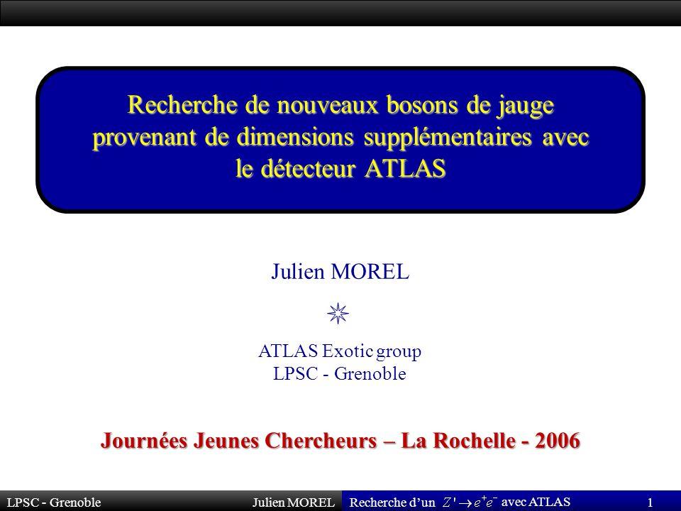 LPSC - GrenobleJulien MOREL 2 Recherche dun avec ATLAS ThéorieExpérienceAnalyseRésultatsConclusionPlan Un peu de théorie … Un peu dexpérience … Un peu danalyse … Un peu de résultats … Un peu de conclusion … et de perspectives !