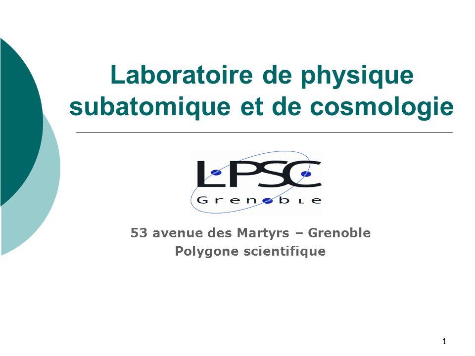 1 Laboratoire de physique subatomique et de cosmologie 53 avenue des Martyrs – Grenoble Polygone scientifique