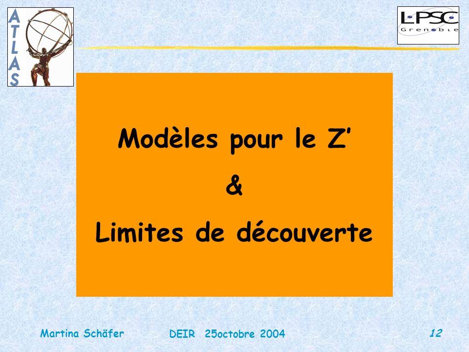12 DEIR 25octobre 2004 Martina Schäfer Modèles pour le Z & Limites de découverte
