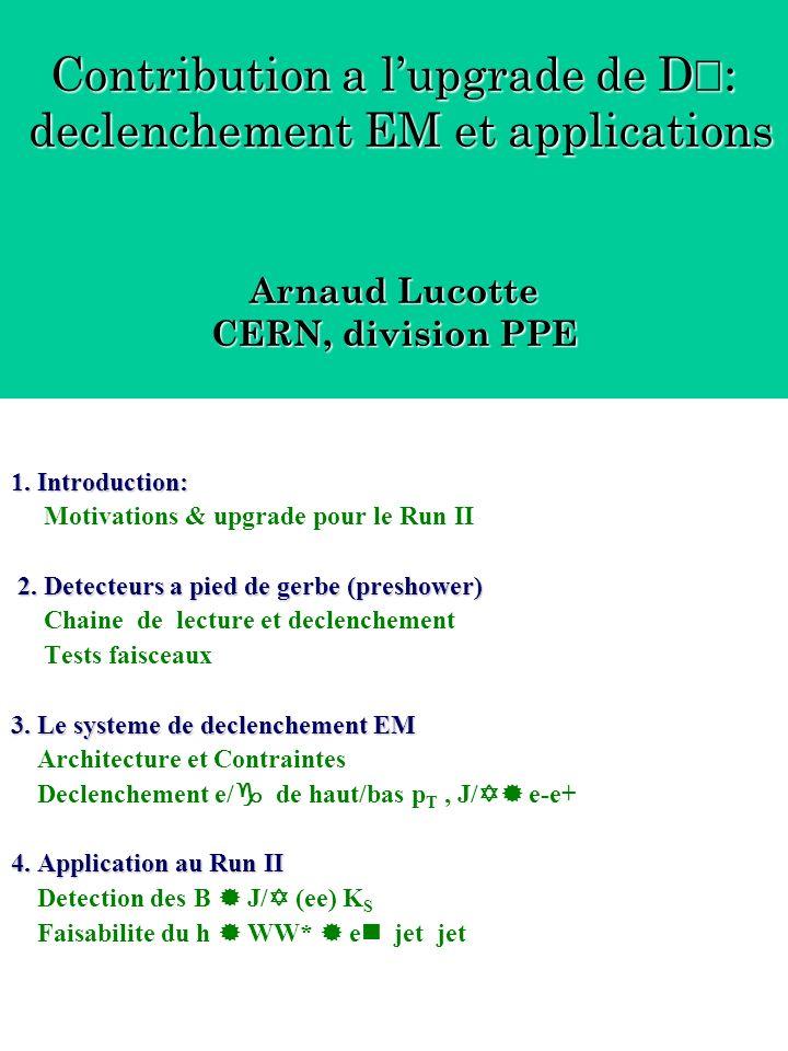 1. Introduction: 2. Detecteurs a pied de gerbe (preshower) 3. Le systeme de declenchement EM 4. Application au Run II 1. Introduction: Motivations & u