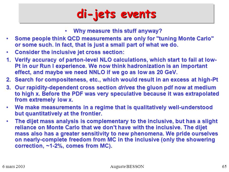 6 mars 2003Auguste BESSON65 di-jets events Why measure this stuff anyway?Why measure this stuff anyway? Some people think QCD measurements are only fo