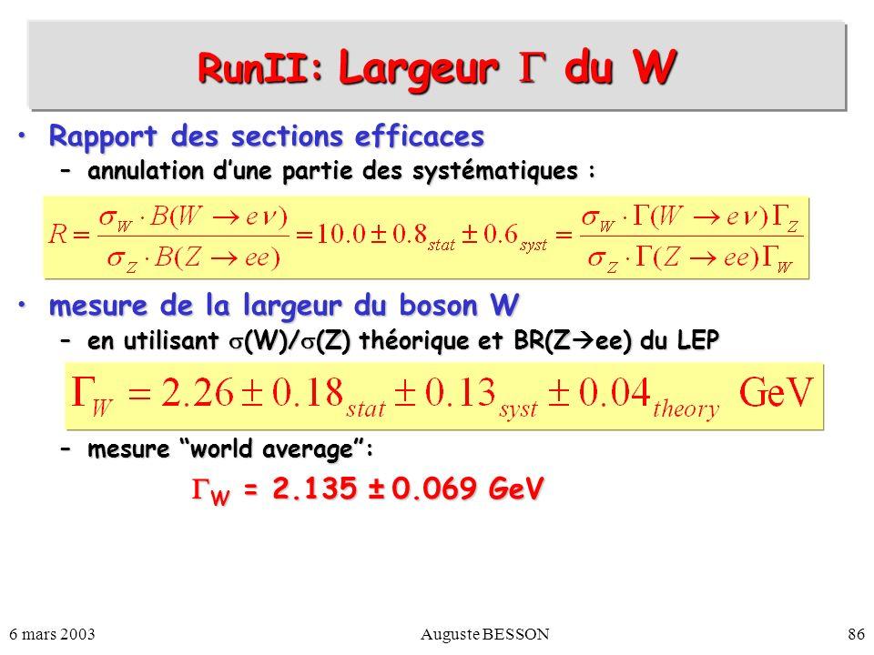 6 mars 2003Auguste BESSON86 RunII: Largeur du W Rapport des sections efficacesRapport des sections efficaces –annulation dune partie des systématiques