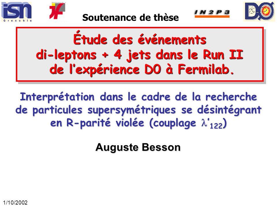 1/10/2002Auguste Besson, soutenance de thèse, ISN-Grenoble.12 I.D0 et le TeVatron II.Mesure de la pureté de largon liquide du calorimètre La cellule test de mesure de largonLa cellule test de mesure de largon (A.T.C.) (A.T.C.) Importance de la mesure Présentation de la cellule Cryogénie, électronique SourceSource Fonctionnement Calibration, erreurs SourceSource Résultats des mesuresRésultats des mesures Mesure du paramètre Mesure du paramètre III.Supersymétrie et phénoménologie en RPV phénoménologie en RPV IV.Premières données