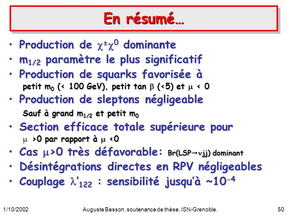 1/10/2002Auguste Besson, soutenance de thèse, ISN-Grenoble.50 En résumé… Production de ± 0 dominanteProduction de ± 0 dominante m 1/2 paramètre le plu