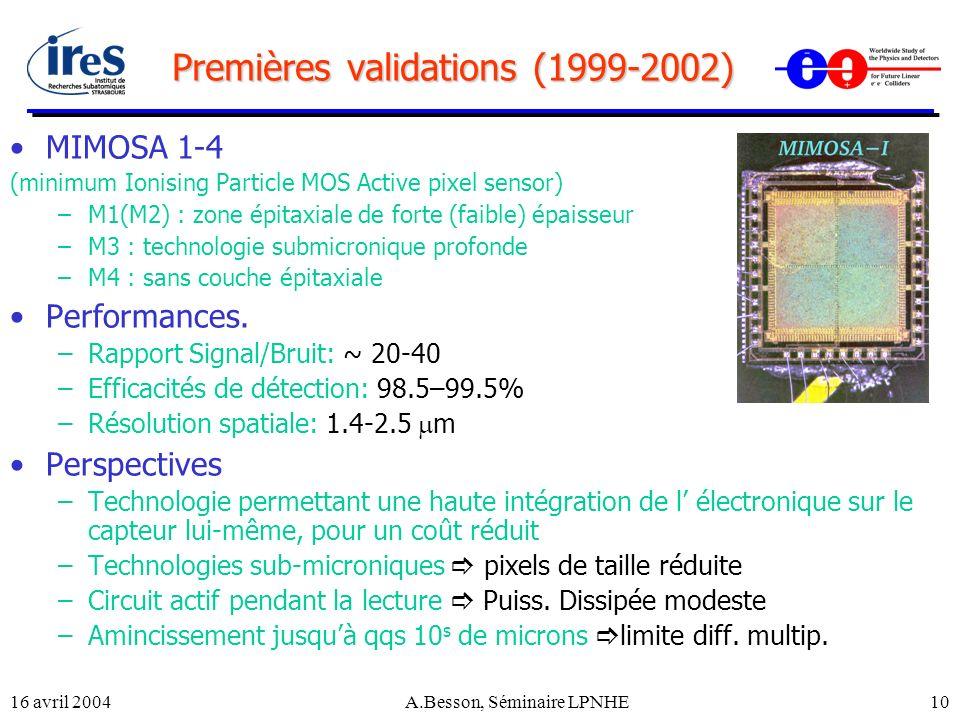 16 avril 2004A.Besson, Séminaire LPNHE10 Premières validations (1999-2002) MIMOSA 1-4 (minimum Ionising Particle MOS Active pixel sensor) –M1(M2) : zo