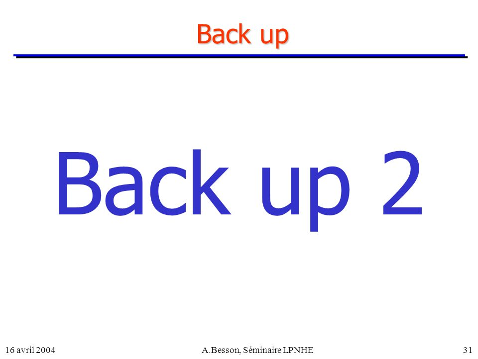 16 avril 2004A.Besson, Séminaire LPNHE31 Back up Back up 2