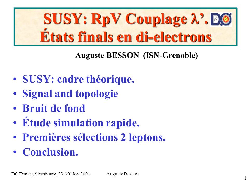 Auguste BessonD0-France, Strasbourg, 29-30 Nov 2001 1 SUSY: RpV Couplage. États finals en di-electrons Auguste BESSON (ISN-Grenoble) SUSY: cadre théor