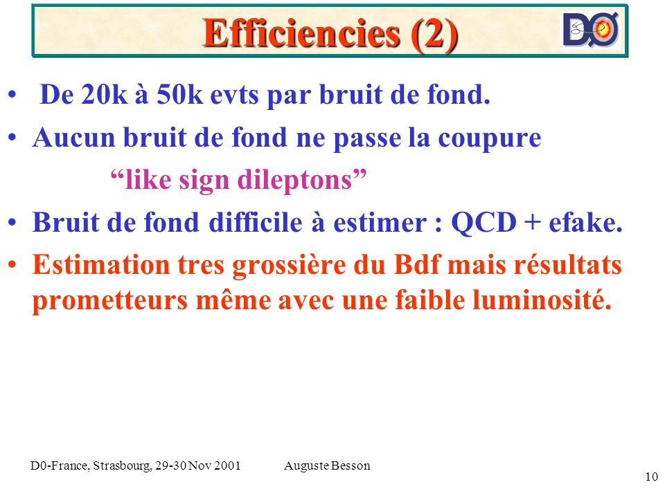 Auguste BessonD0-France, Strasbourg, 29-30 Nov 2001 10 Efficiencies (2) De 20k à 50k evts par bruit de fond.