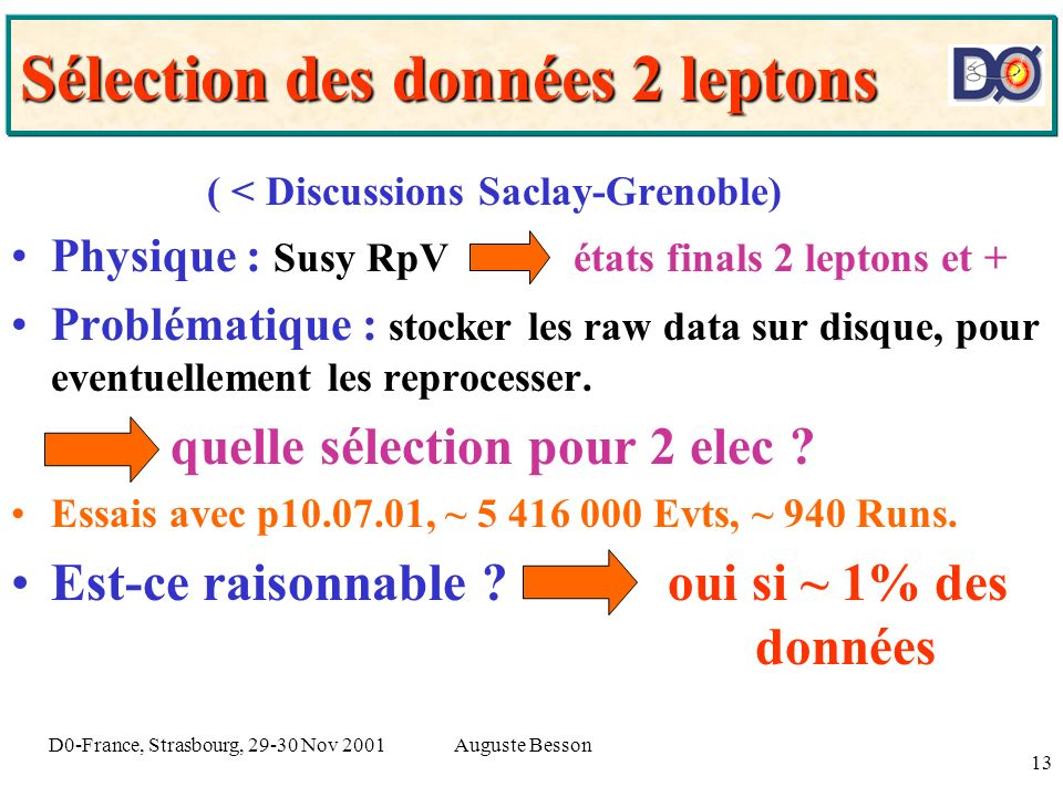Auguste BessonD0-France, Strasbourg, 29-30 Nov 2001 13 Sélection des données 2 leptons ( < Discussions Saclay-Grenoble) Physique : Susy RpV états fina