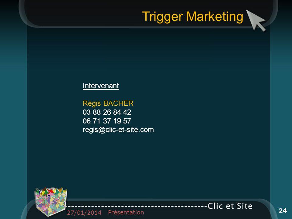 Trigger Marketing Intervenant Régis BACHER 03 88 26 84 42 06 71 37 19 57 regis@clic-et-site.com 27/01/2014 Présentation 24